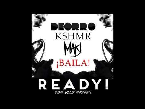 READY! Vs. ¡Baila! (MKM Dirty Mashup) Deorro & MAKJ & KSHMR