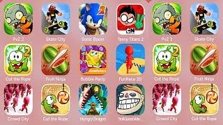 PvZ2,Skate City,Sonic Boom 2,Teeny Titans 2,Cut the Rope 2,Fruit Ninja,Bubble Party,FunRace 3D