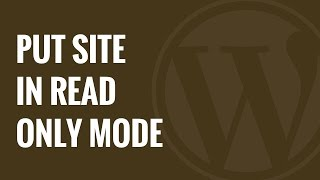 How to Put Your WordPress Site in Read Only State for Site Migrations and Maintenance