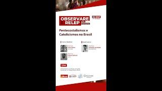 Pentecostalismos e Catolicismos no Brasil | Observare & RELEP em Debate #3