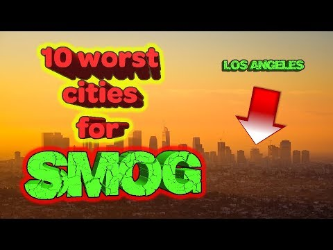 Top 10 Worst Cities For Smog! Air Quality Losers
