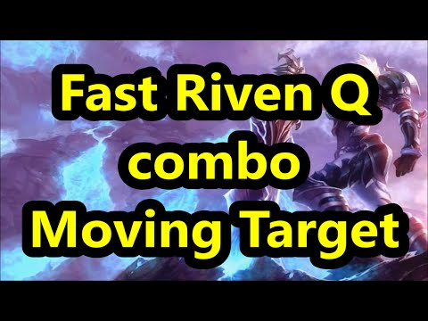 Riven Fast-Q combo - moving target
