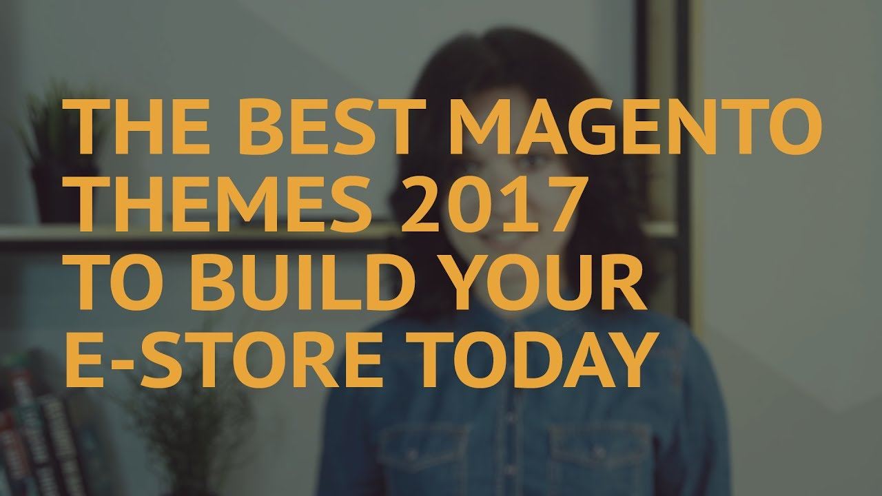 9f1071c5a1 The Best Magento Themes 2017 to Build Your eStore Today