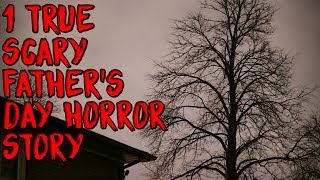 1 True Scary Father's Day Horror Story