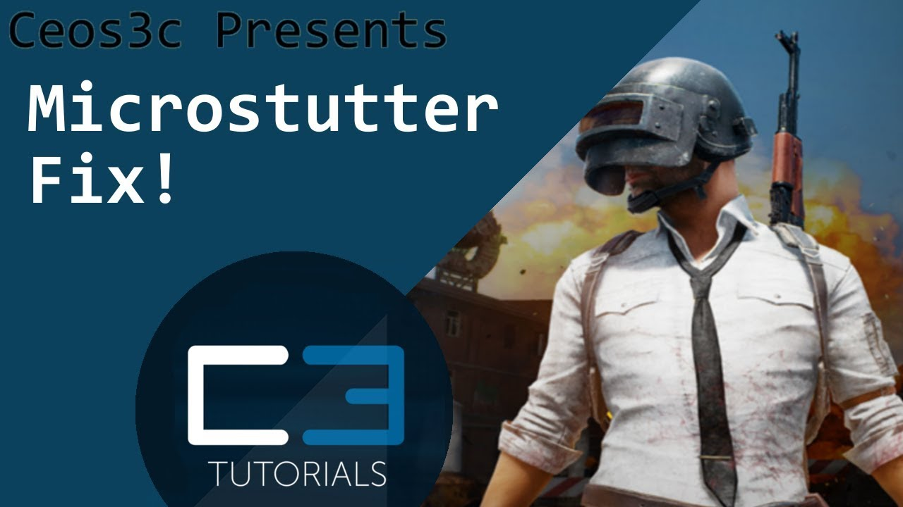 PUBG Microstutter Fix - Ceos3c