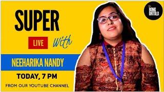Super Live 2   Neeharika Nandy   The Bong Untold