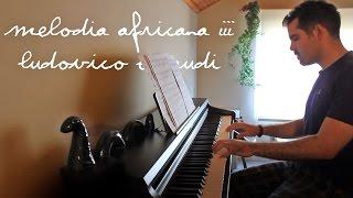 Ludovico Einaudi - Melodia Africana III Piano Cover (Semih Balcıoğlu)
