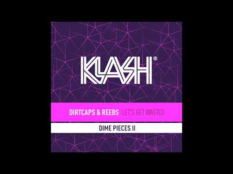 Dirtcaps & Reebs - Let's Get Wasted (Original Mix)