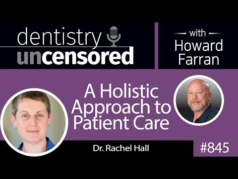 845 A Holistic Approach to Patient Care with Dr. Rachel Hall : Dentistry Uncensored