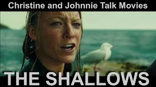 The Shallows - Christine and Johnnie Talk Movies