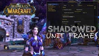 World of Warcraft. Настройка аддона Shadowed Unit Frames(3D портрет, меняем скучные фреймы).