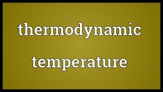 Thermodynamic temperature Meaning