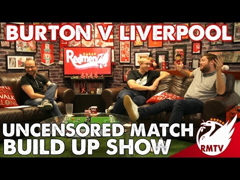 Burton Albion v Liverpool | Uncensored Match Build Up