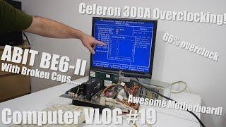 Computer Vlog19: Testing ABIT BE6-II, Celeron 300A Overclocking
