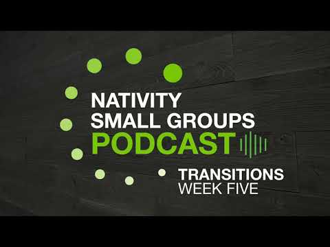 Small Group Podcast - Transitions - Week 5