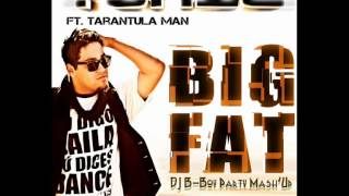 Tonic Feat. Tarantula Man - Big Fat (DJ B-Boy Party Mash