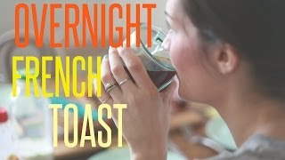 Overnight French Toast Recipe // No Fail Breakfast