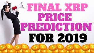 Final Ripple XRP Price Prediction For 2019