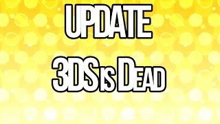Important Update on 3DS, It's Finally Dead.