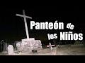 Explorando El Panteón de los Niños!!! (actividad paranormal) - ChideeTv