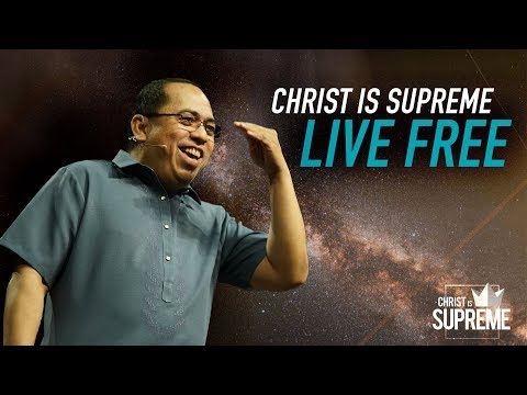 Christ is Supreme - Christ Is All Sufficient: Live Free - Bong Saquing