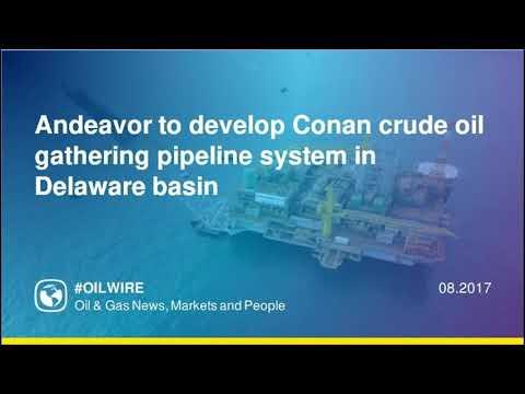 Andeavor to develop Conan crude oil gathering pipeline system in Delaware basin
