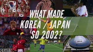 What made Korea / Japan so 2002?