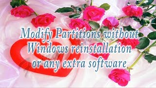 Modify Partitions without Windows re-installation or using any extra software