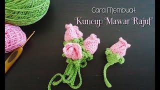 Cara Membuat Kuncup Mawar Rajut How To Crochet Rose Buds