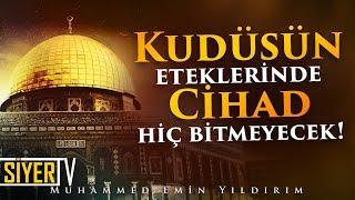 Kudüsün Eteklerinde Cihad Hiç Bitmeyecek  Muhammed Emin Yıldırım