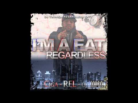 Ciga-REL-o....'IM A EAT REGARDLESS' EP