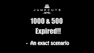 1000 & 500 Expired!! - an exact scenario ( A THROWBACK video from JUMPCUTS)