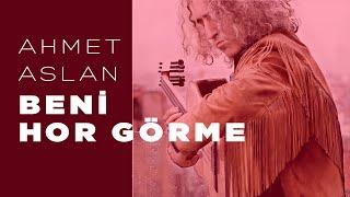 Ahmet Aslan - BENİ HOR GÖRME #music #Worldmusic #DiTar #ditar #StayHome