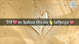 What's app status video [|Dil ne kaha tha na tadpega tu |]song