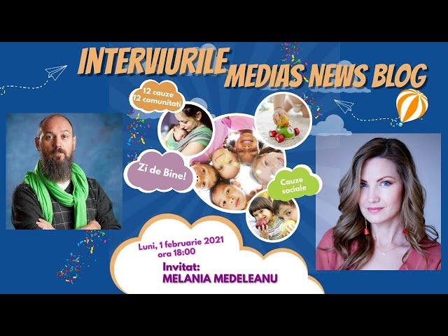 Melania Medeleanu la Interviurile Medias News Blog