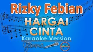 Rizky Febian - Hargai Cinta (Karaoke Lirik Tanpa Vokal) by GMusic