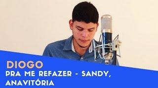 Baixar Sandy, ANAVITÓRIA - Pra Me Refazer (Diogo - Cover)