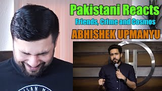 Pakistani Reacts to ABHISHEK UPMANYU | Friends, Crime, & The Cosmos | Stand-Up Comedy