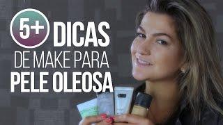 5+ DICAS DE MAKE PARA PELE OLEOSA POR ALICE SALAZAR