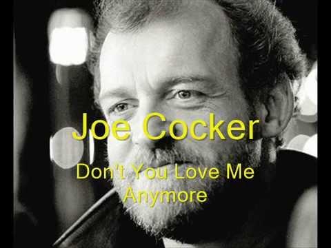 Joe Cocker - Don't You Love Me Any More