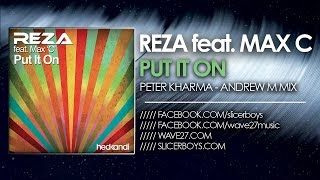 Reza feat. Max C - Put It On ( Peter Kharma & Andrew M Remix )
