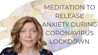 MEDITATION TO RELEASE ANXIETY DURING CORONAVIRUS LOCKDOWN