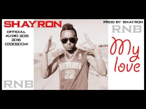 SHAYRON :: MY LOVE (NOUVEAUTE RNB GASY 2016) prod by shayron