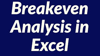 Breakeven Analysis in Excel