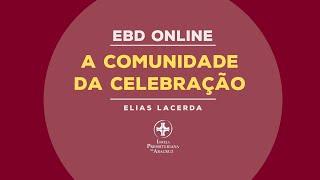 EBD Online  |  A comunidade da celebração | Elias Lacerda
