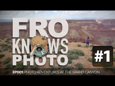 Photographing The Grand Canyon: EP001 FroKnowsPhoto SHOW PREMIERE