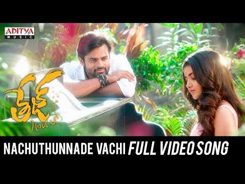Nachuthunnade Vachi Full Video Song  | Tej I Love You Songs | Sai Dharam Tej, Anupama Parameswaran