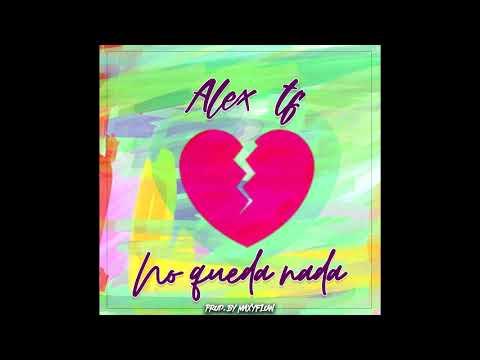 ALEX TF - NO QUEDA NADA (PROD. BY MAXYFLOW)