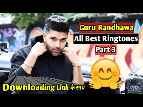 Guru Randhawa All Songs Ringtones | Guru की सभी Best Ringtones यहाँ है | Part3 |+ Download Links |