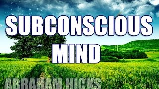 Abraham Hicks - Accessing The Subconscious Mind
